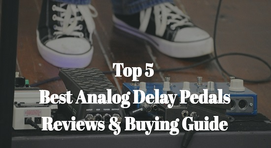 Top 5 Best Analog Delay Pedals